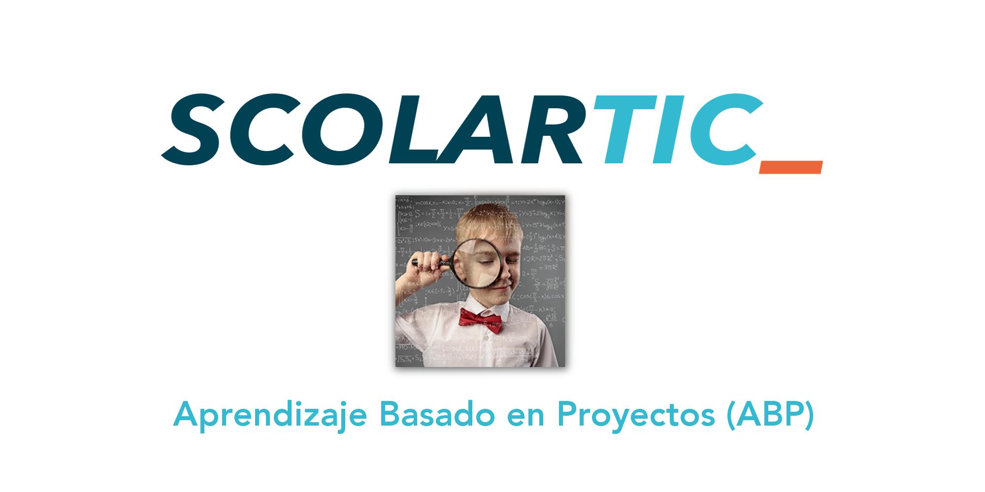 ScolarTIC: Aprendizaje Basado en Proyectos (ABP)